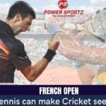 French Open-When Tennis can make Cricket seem boring