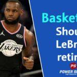Basketball: Should LeBron retire?